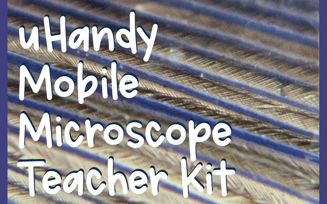 The uHandy Mobile Microscope – Teacher Kit
