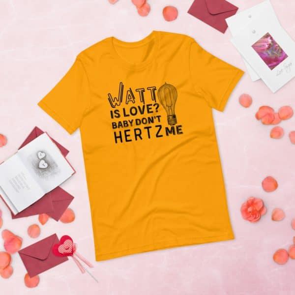 unisex staple t shirt gold front 60ef3d9e26b10 600x600 - Watt Is Love, Baby Don't Hertz Me