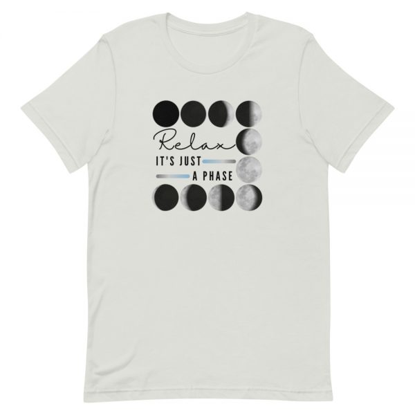 unisex staple t shirt silver front 610d690dd4b53 600x600 - Relax It's Just a Phase